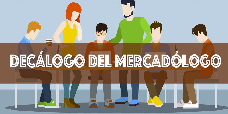 Licenciatura en Mercadotecnia: Decálogo del mercadólogo